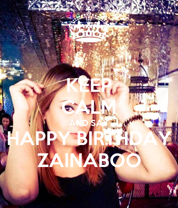 KEEP CALM AND SAY HAPPY BIRTHDAY ZAINABOO