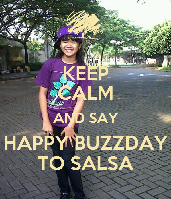 KEEP CALM AND SAY HAPPY BUZZDAY TO SALSA