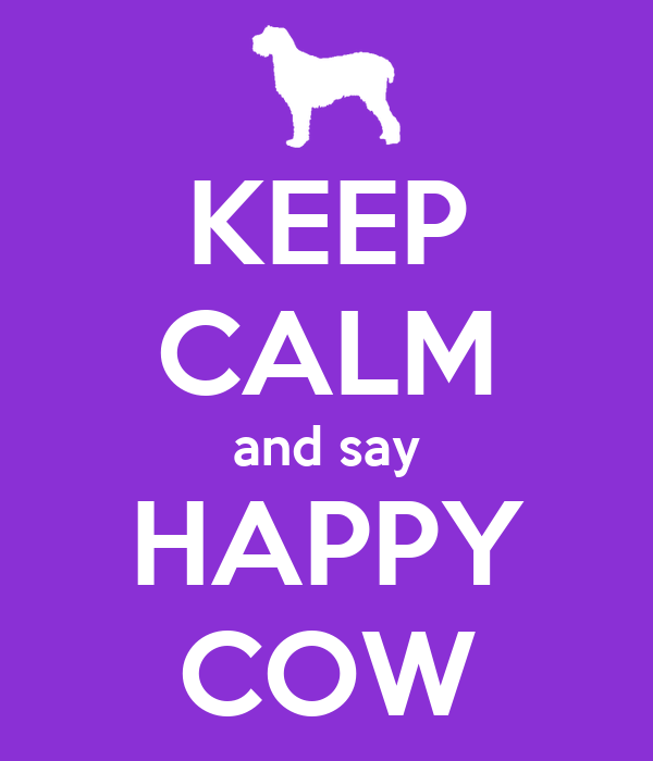 KEEP CALM and say HAPPY COW
