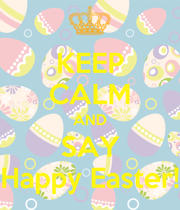 KEEP CALM AND SAY Happy Easter!