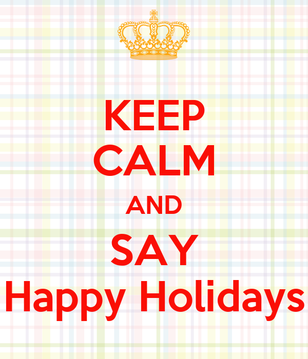 KEEP CALM AND SAY Happy Holidays