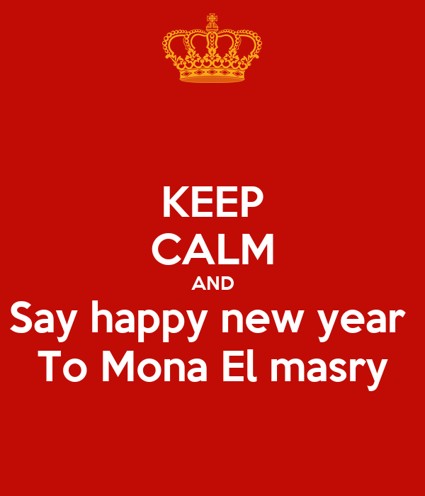 KEEP CALM AND Say happy new year  To Mona El masry