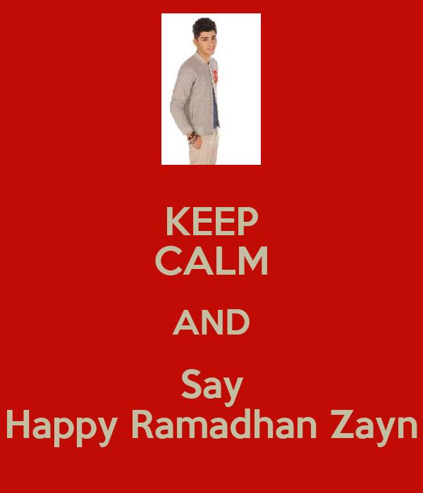 KEEP CALM AND Say Happy Ramadhan Zayn