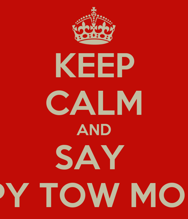 KEEP CALM AND SAY  HAPPY TOW MONTHS