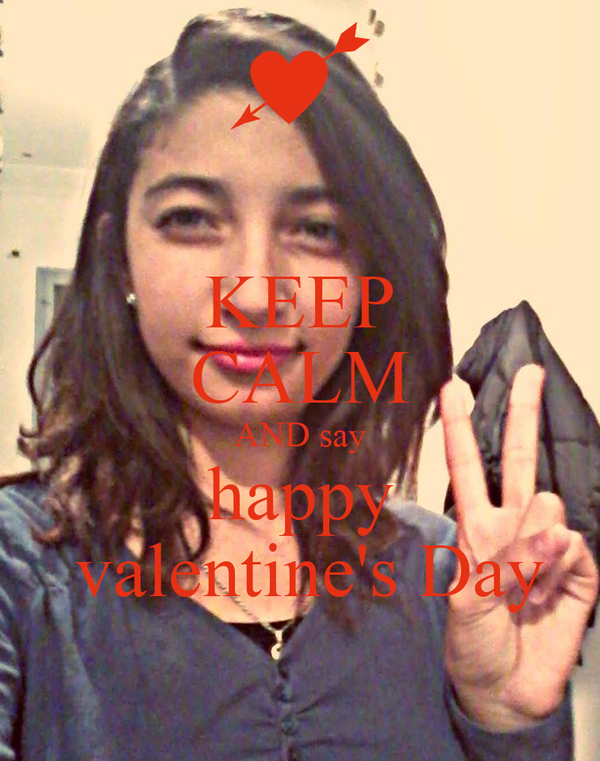 KEEP CALM AND say happy  valentine's Day