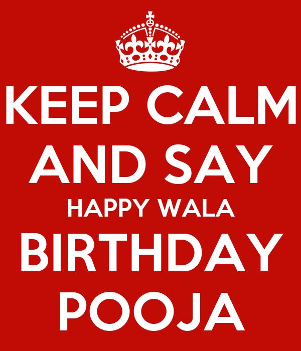 KEEP CALM AND SAY HAPPY WALA BIRTHDAY POOJA