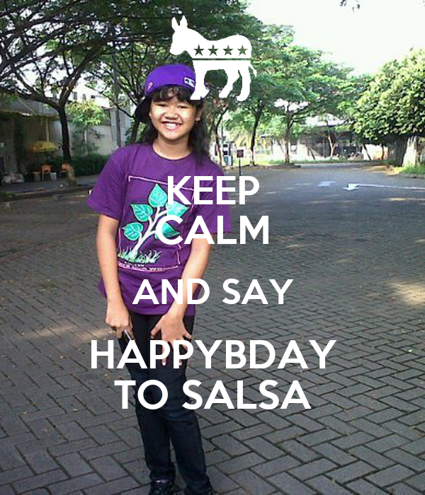 KEEP CALM AND SAY HAPPYBDAY TO SALSA