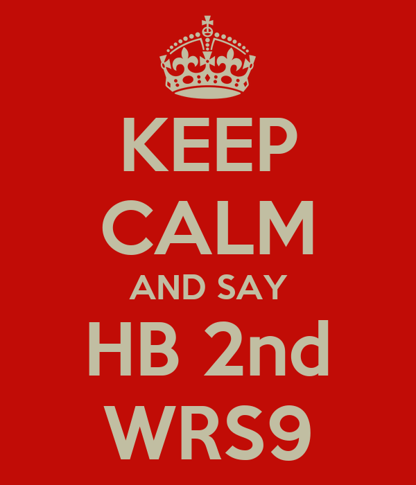 KEEP CALM AND SAY HB 2nd WRS9