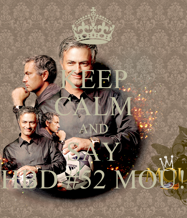KEEP CALM AND SAY HBD #52 MOU!