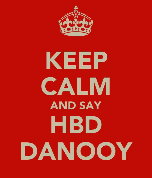 KEEP CALM AND SAY HBD DANOOY