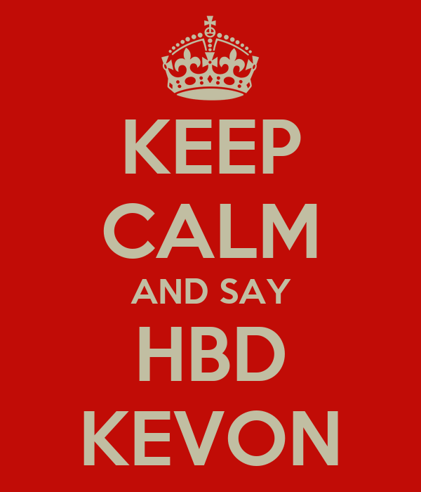 KEEP CALM AND SAY HBD KEVON