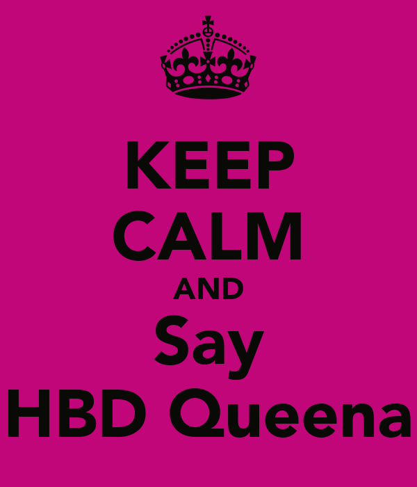KEEP CALM AND Say HBD Queena