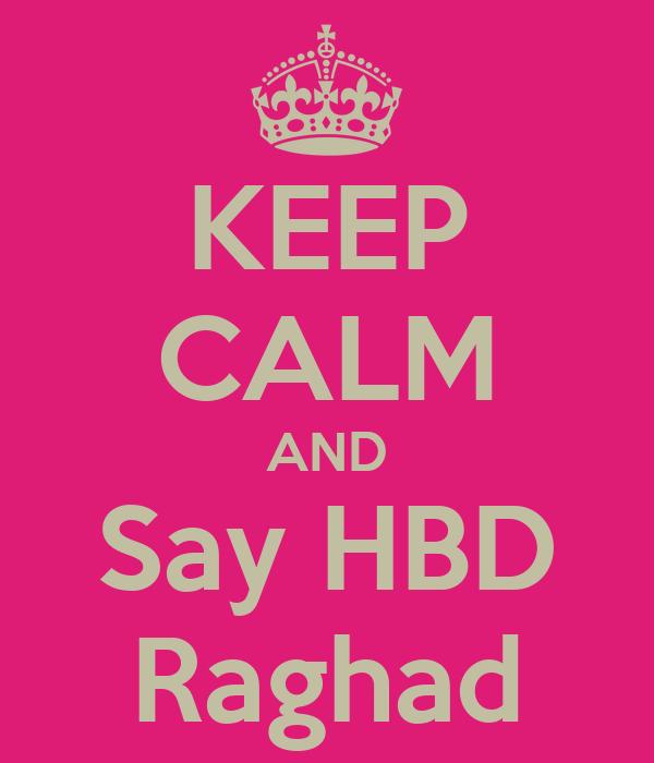KEEP CALM AND Say HBD Raghad