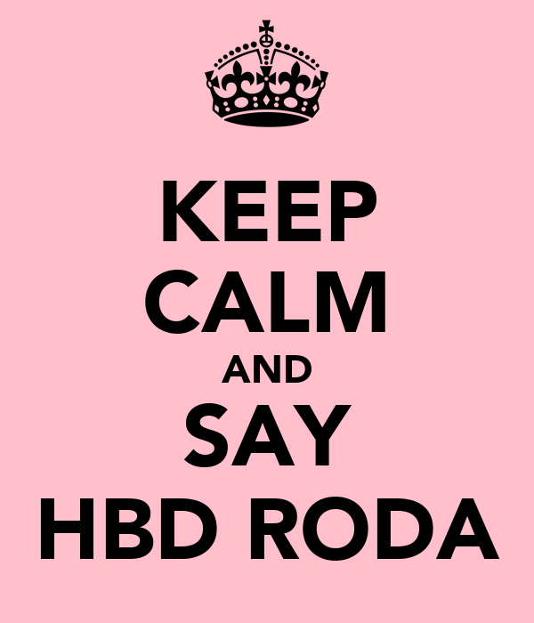 KEEP CALM AND SAY HBD RODA