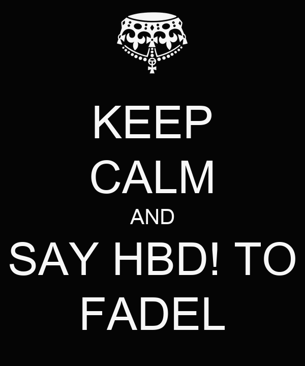 KEEP CALM AND SAY HBD! TO FADEL