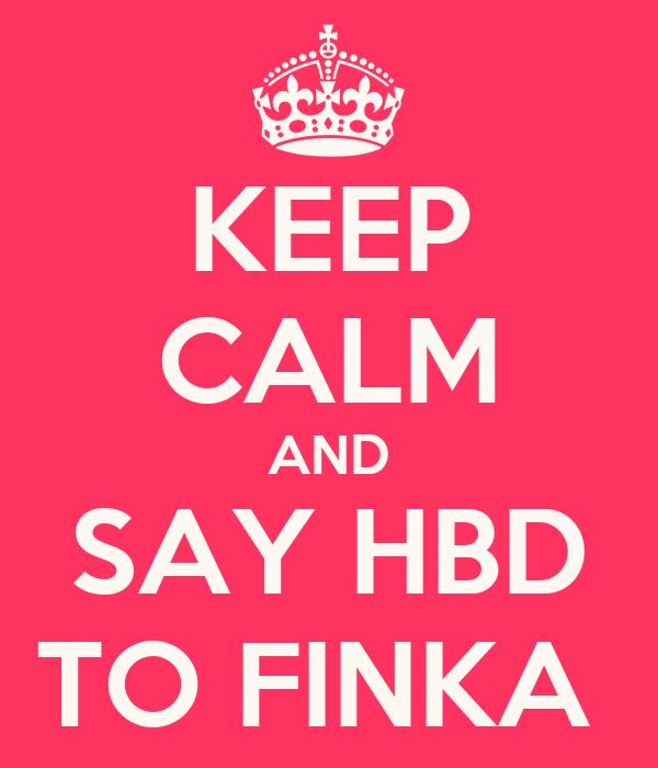 KEEP CALM AND SAY HBD TO FINKA