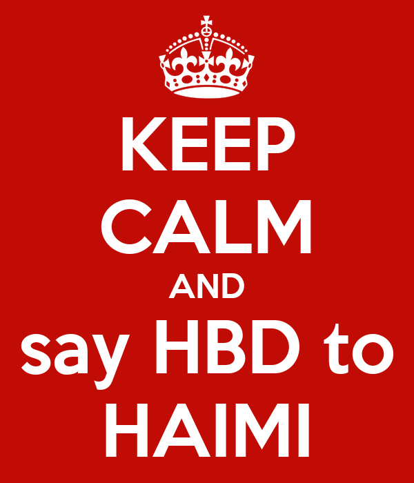 KEEP CALM AND say HBD to HAIMI