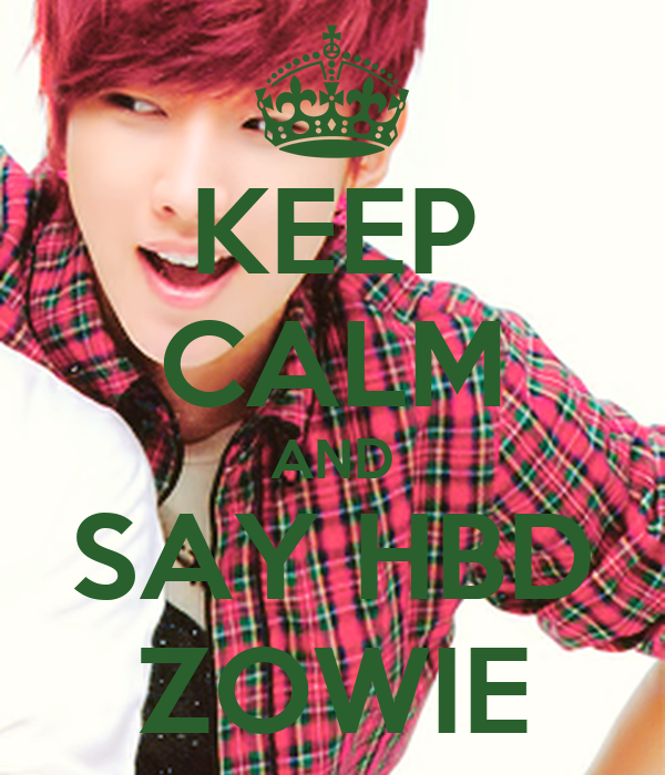 KEEP CALM AND SAY HBD ZOWIE