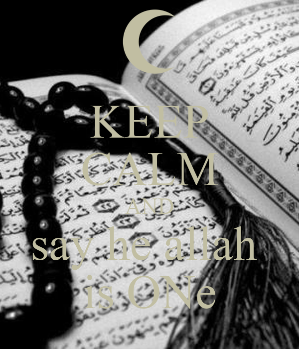 KEEP CALM AND say he allah  is ONe