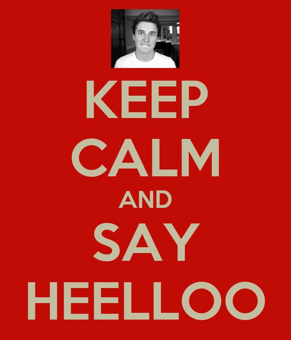 KEEP CALM AND SAY HEELLOO