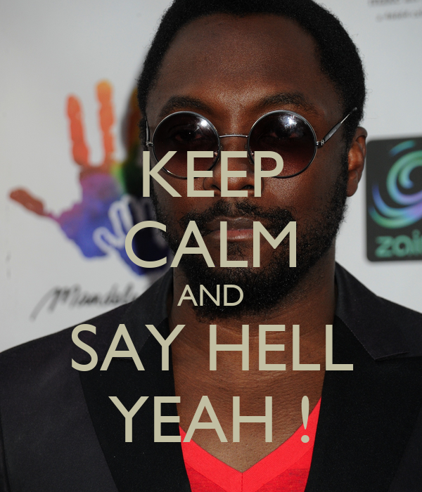 KEEP CALM AND SAY HELL YEAH !