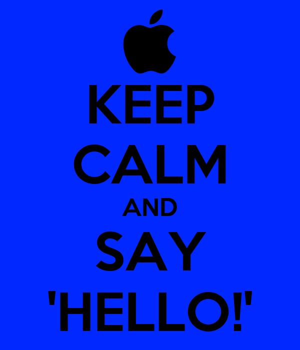 KEEP CALM AND SAY 'HELLO!'