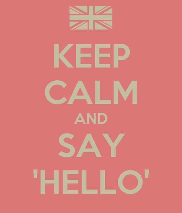 KEEP CALM AND SAY 'HELLO'
