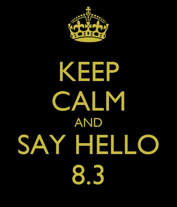 KEEP CALM AND SAY HELLO 8.3