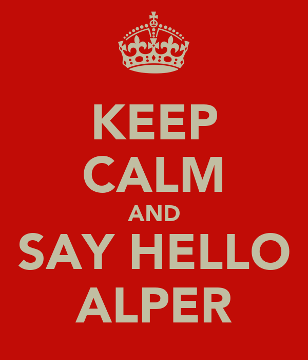 KEEP CALM AND SAY HELLO ALPER