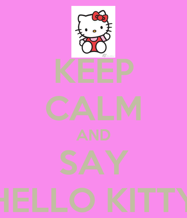 KEEP CALM AND SAY HELLO KITTY