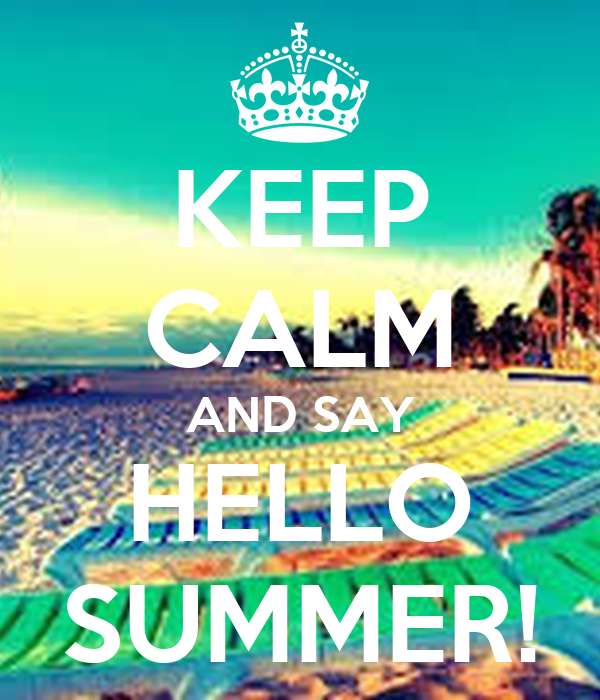 Amazing KEEP CALM AND SAY HELLO SUMMER!