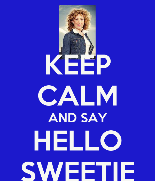 KEEP CALM AND SAY HELLO SWEETIE
