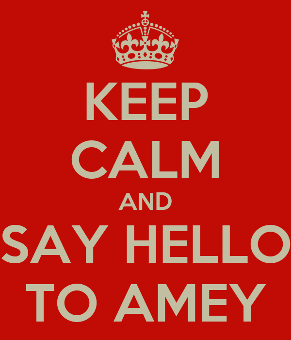 KEEP CALM AND SAY HELLO TO AMEY