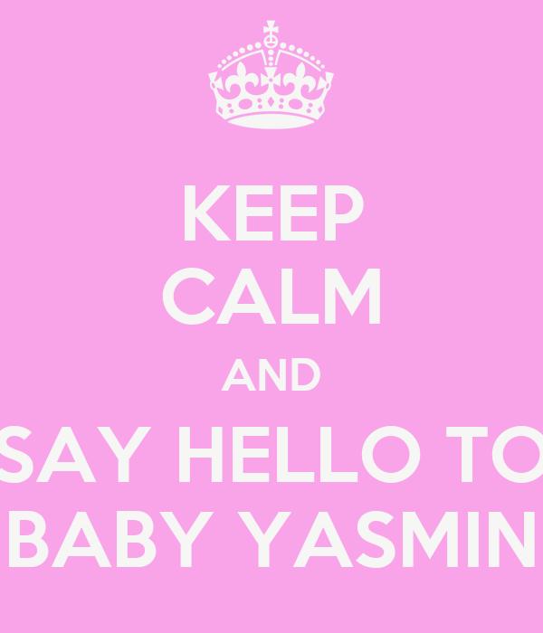 KEEP CALM AND SAY HELLO TO BABY YASMIN