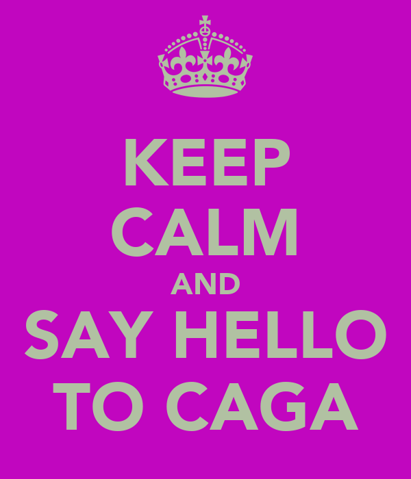 KEEP CALM AND SAY HELLO TO CAGA