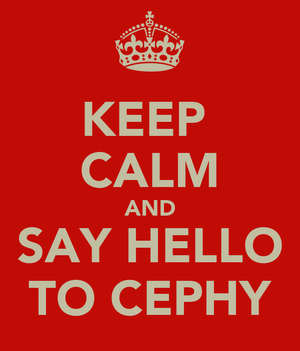 KEEP  CALM AND SAY HELLO TO CEPHY