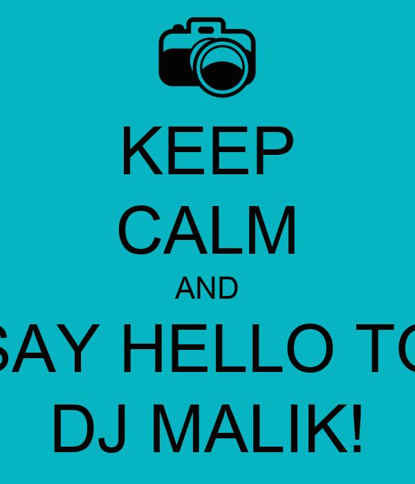 KEEP CALM AND SAY HELLO TO DJ MALIK!