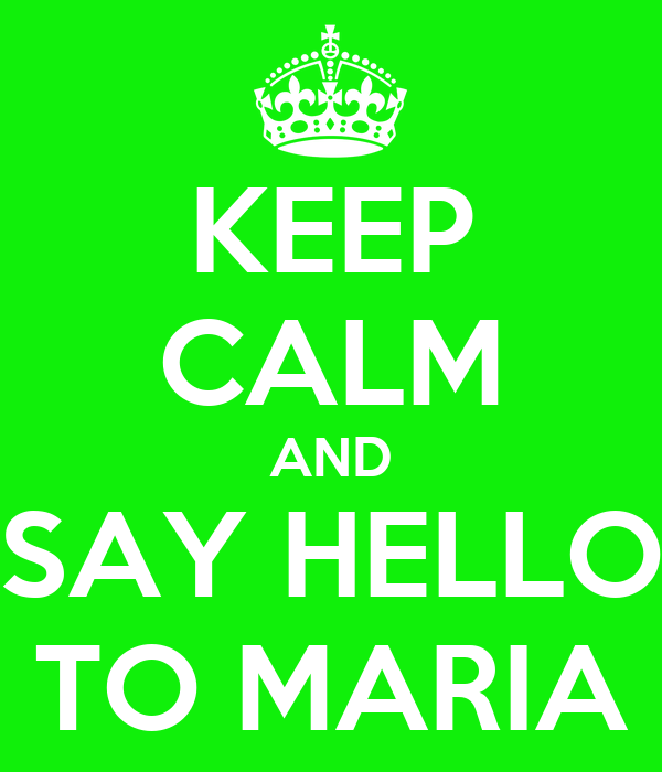 KEEP CALM AND SAY HELLO TO MARIA