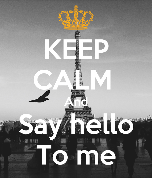 KEEP CALM  And Say hello To me