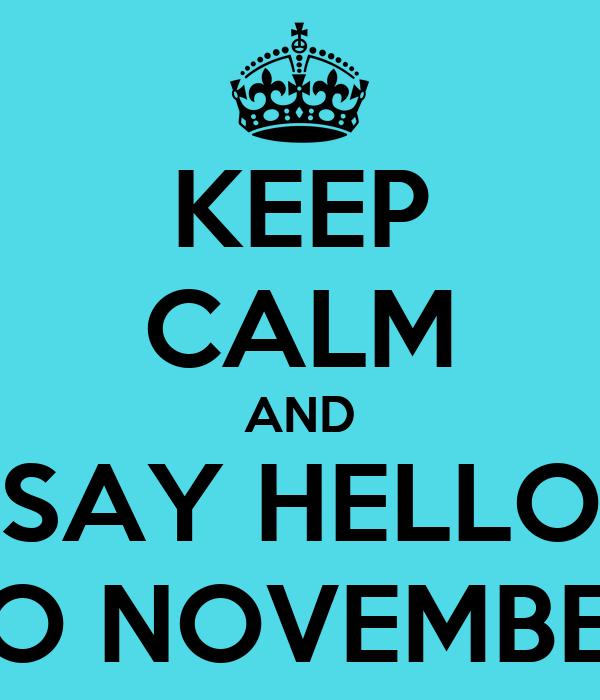KEEP CALM AND SAY HELLO TO NOVEMBER