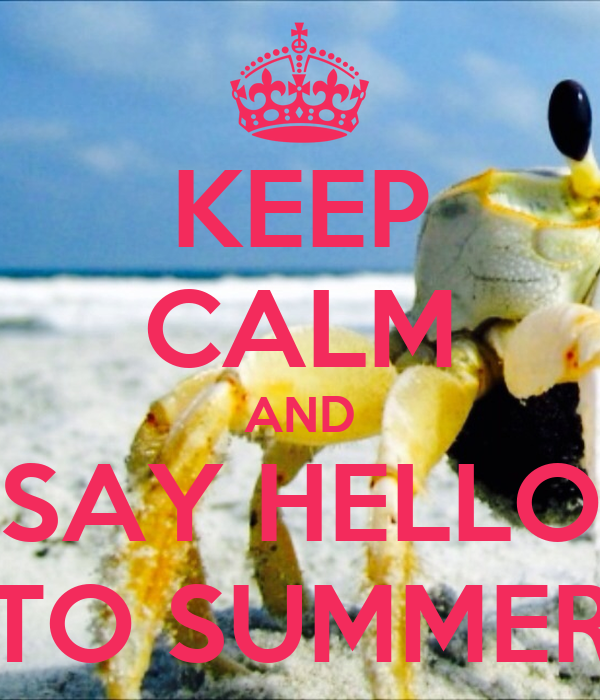 KEEP CALM AND SAY HELLO TO SUMMER