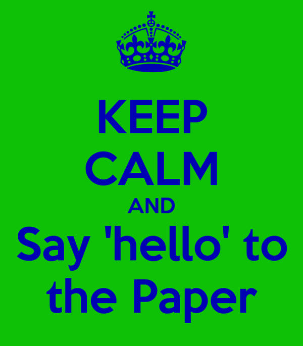 KEEP CALM AND Say 'hello' to the Paper