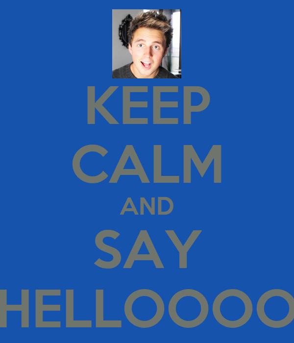 KEEP CALM AND SAY HELLOOOO