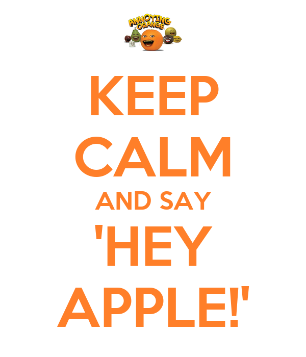 KEEP CALM AND SAY 'HEY APPLE!'