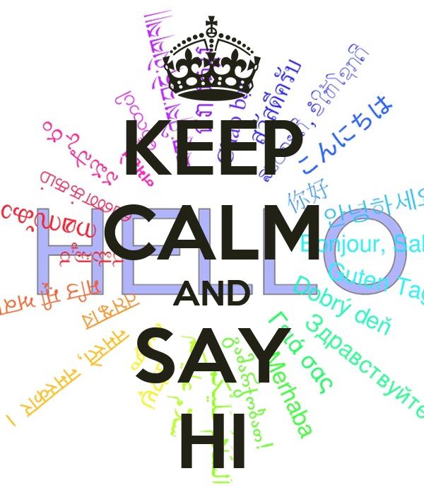 KEEP CALM AND SAY HI