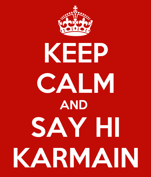 KEEP CALM AND  SAY HI KARMAIN