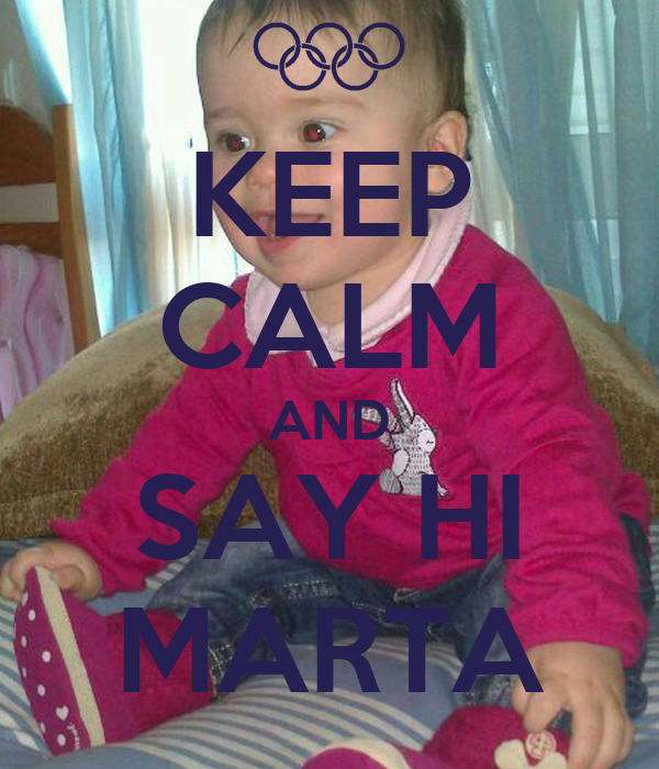 KEEP CALM AND SAY HI MARTA