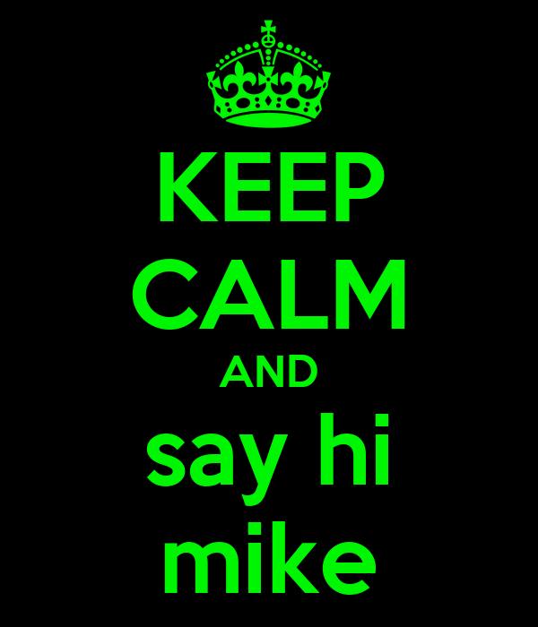 KEEP CALM AND say hi mike