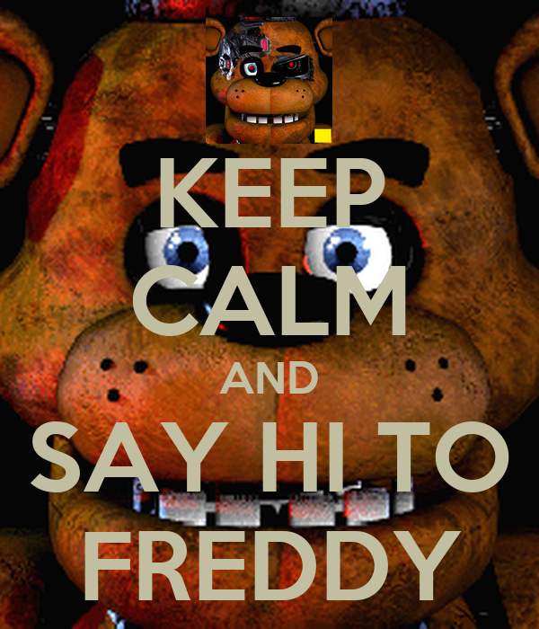 KEEP CALM AND SAY HI TO FREDDY