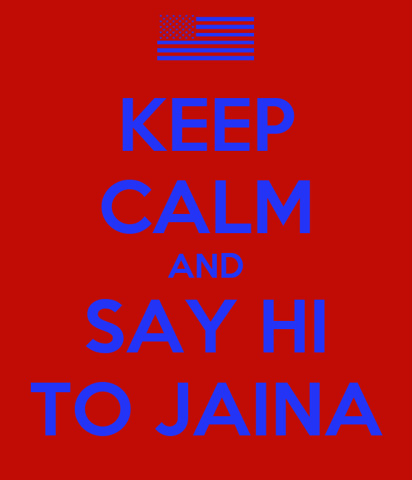 KEEP CALM AND SAY HI TO JAINA